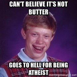 Bad Luck Brian - Can't believe it's not butter goes to hell for being atheist