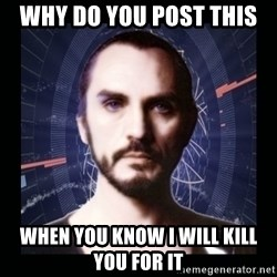 General Zod - Why do you post THIS  When You Know I WILL KILL YOU FOR IT