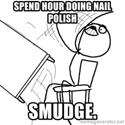 Desk Flip Rage Guy - Spend hour doing nail polish smudge.