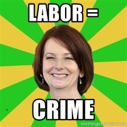 Julia Gillard - labor = crime