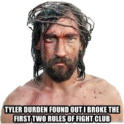 Masturbation Jesus -  TYLER DURDEN FOUND OUT I BROKE THE FIRST TWO RULES OF FIGHT CLUB