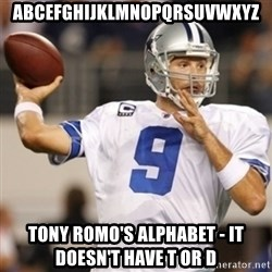 Tonyromo - ABCEFGHIJKLMNOPQRSUVWXYZ Tony romo's alphabet - it doesn't have t or d