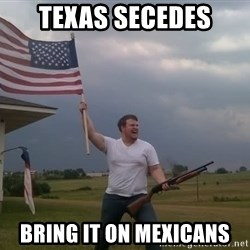american flag shotgun guy - texas secedes bring it on mexicans