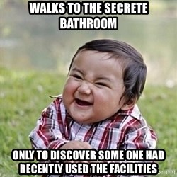Niño Malvado - Evil Toddler - walks to the secrete bathroom only to discover some one had recently used the facilities