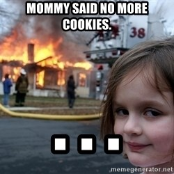 Disaster Girl - mommy said no more cookies. . . .