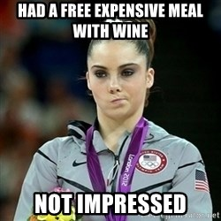 Not Impressed McKayla - had a free expensive meal with wine  not impressed