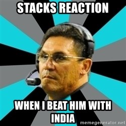 Stoic Ron - stacks reaction when i beat him with india