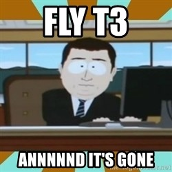 And it's gone - Fly T3 Annnnnd it's gone