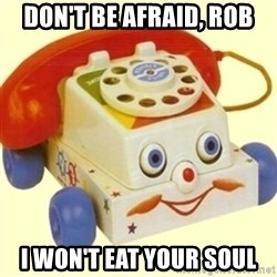 Sinister Phone - don't be afraid, rob i won't eat your soul
