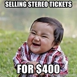 Niño Malvado - Evil Toddler - SELLING STEREO TICKETS FOR $400
