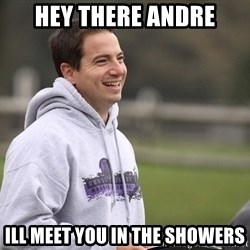 Empty Promises Coach - HEY THERE ANDRE ILL MEET YOU IN THE SHOWERS