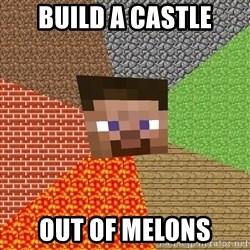 Minecraft Guy - build a castle out of melons