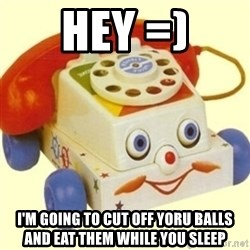 Sinister Phone - Hey =) I'm going to cut off yoru balls and eat them while you sleep