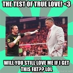 CM Punk Apologize! - THE TEST OF TRUE LOVE! <3 WILL YOU STILL LOVE ME IF I GET THIS FAT?? LOL