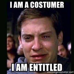 crying peter parker - I AM A COSTUMER I AM ENTITLED
