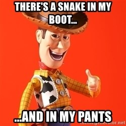Perv Woody - There's a snake in my boot... ...and in my pants