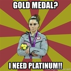 Not Impressed Makayla - gold medal? i need platinum!!