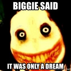 Tipical dream - BIGGIE SAID IT WAS ONLY A DREAM