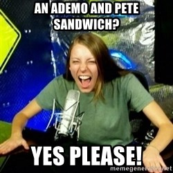 Unfunny/Uninformed Podcast Girl - AN ADEMO AND PETE SANDWICH? YES PLEASE!