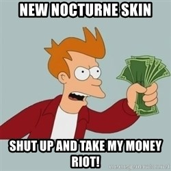 Shut Up And Take My Money Fry - New Nocturne skin shut up and take my money riot!
