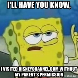 Tough Spongebob - I'll have you know, i visited disneychannel.com without my parent's permission