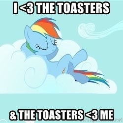 Rainbow Dash Cloud - I <3 THE TOASTERS & THE TOASTERS <3 ME