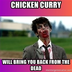 Zombie Dude - CHICKEN CURRY WILL BRING YOU BACK FROM THE DEAD