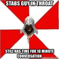 Assassin's Creed - Stabs guy in throat still has time for 10 minute conversation