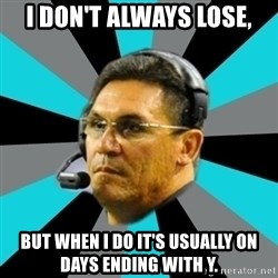 Stoic Ron - I DON'T ALWAYS LOSE, BUT WHEN I DO IT'S USUALLY ON DAYS ENDING WITH Y.