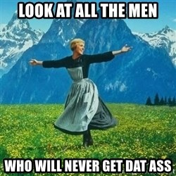 Look at All the Fucks I Give - look at all the men who will never get dat ass