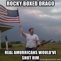 american flag shotgun guy - ROCKY BOXED DRAGO REAL AMURRICANS WOULD'VE SHOT HIM