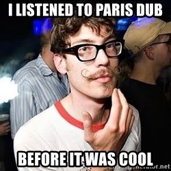 Super Smart Hipster - I LISTENED TO PARIS DUB BEFORE IT WAS COOL