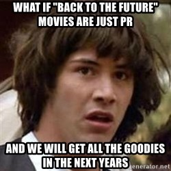 """Conspiracy Keanu - What if """"back to the future"""" movies are just Pr And we will get all the goodies in the next years"""