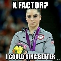 McKayla Maroney Not Impressed - X factor? I could sing better