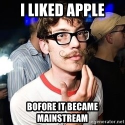 Super Smart Hipster - I liked apple bofore it became mainstream