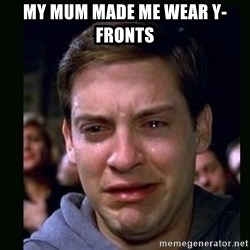 crying peter parker - MY MUM MADE ME WEAR Y-FRONTS