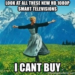 Look at All the Fucks I Give - look at all these new hd 1080p smart televisions i cant buy