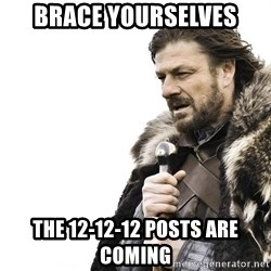 Winter is Coming - Brace yourselves the 12-12-12 posts are coming