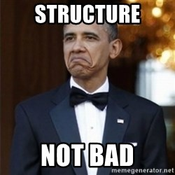 Not Bad Obama - structure not bad