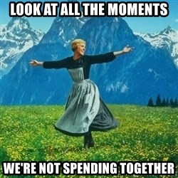 Look at All the Fucks I Give - Look at all the moments we're not spending together