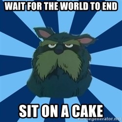 Piisamirotta - WAIT FOR THE WORLD TO END SIT ON A CAKE
