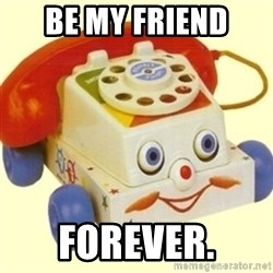 Sinister Phone - be my friend forever.