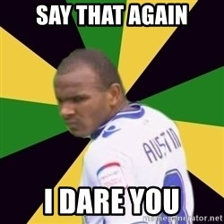 Rodolph Austin - say that again i dare you