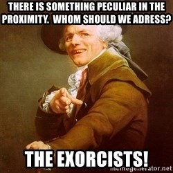 Joseph Ducreux - There is something peculiar in the proximity.  Whom should we adress? The exorcists!