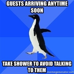 Socially Awkward Penguin - Guests arriving anytime soon Take shower to avoid talking to them