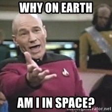 Picard Wtf - Why on earth AM I IN SPACE?