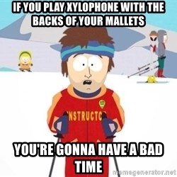 South Park Ski Teacher - IF you play xylophone with the backs of your mallets you're gonna have a bad time