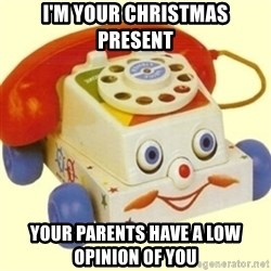 Sinister Phone - i'm your christmas present your parents have a low opinion of you