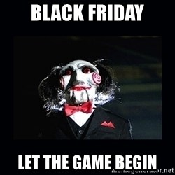 saw jigsaw meme - black friday let the game begin