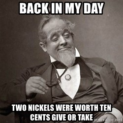 1889 [10] guy - back in my day two nickels were worth ten cents give or take